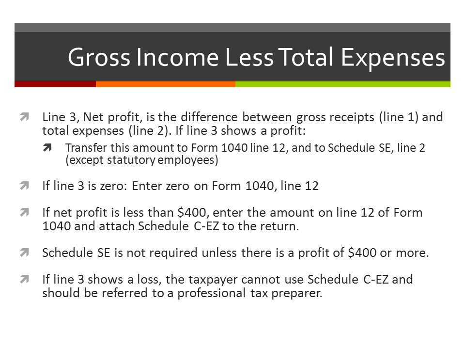 Gross Income Less Total Expenses  Line 3, Net profit, is the difference between gross receipts (line 1) and total expenses (line 2).