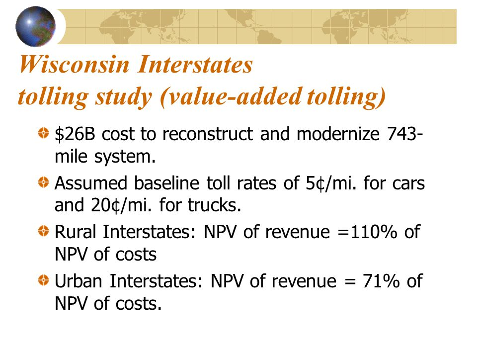 Wisconsin Interstates tolling study (value-added tolling) $26B cost to reconstruct and modernize 743- mile system.
