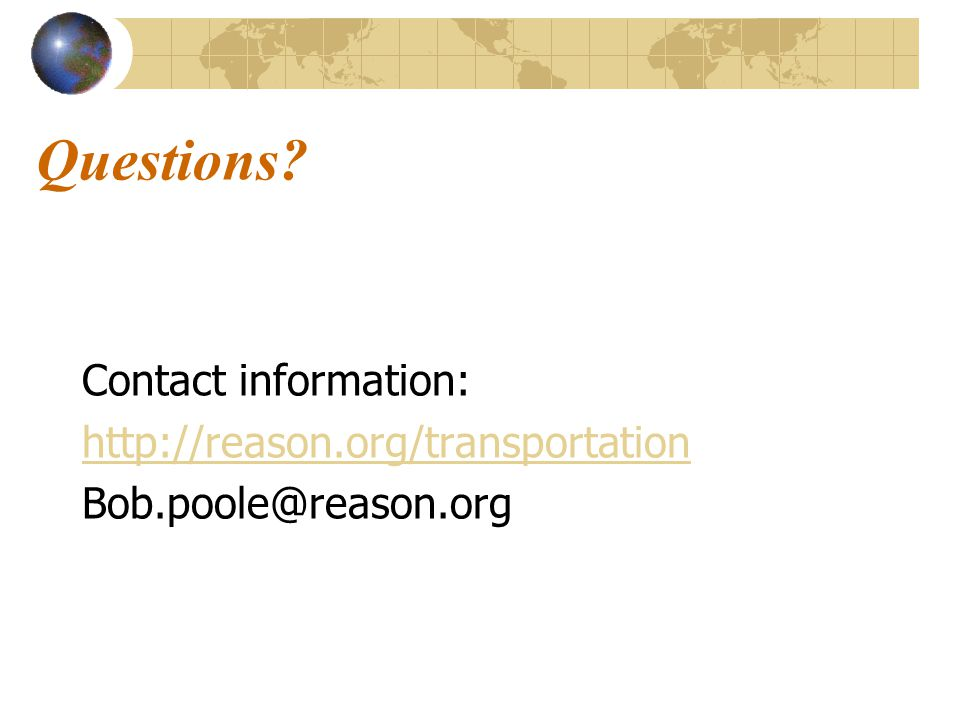 Questions Contact information: http://reason.org/transportation Bob.poole@reason.org