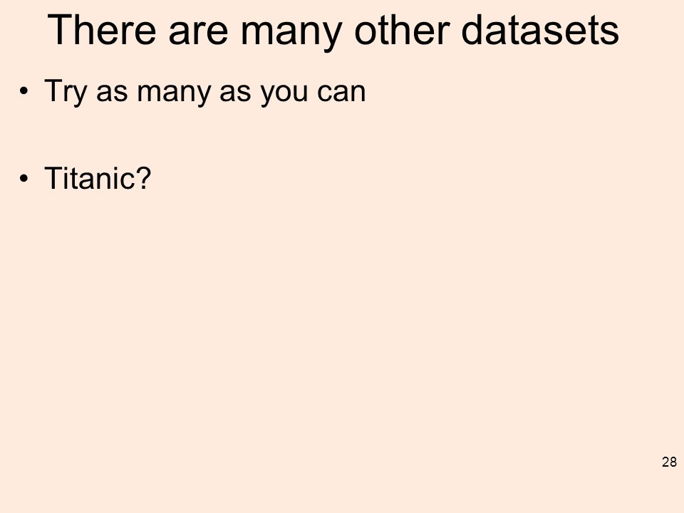 There are many other datasets Try as many as you can Titanic 28