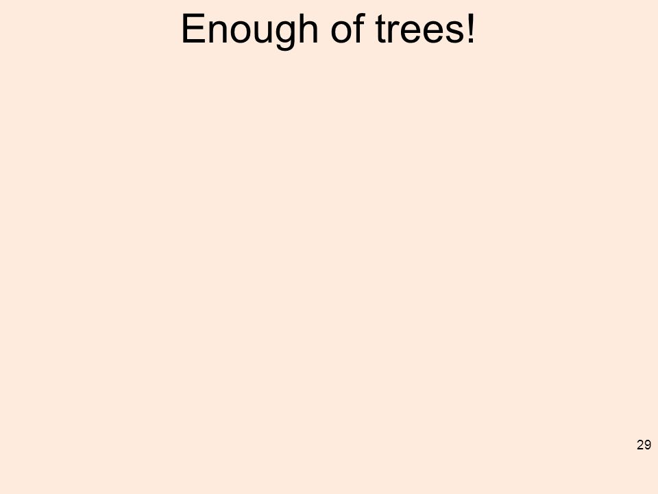 Enough of trees! 29