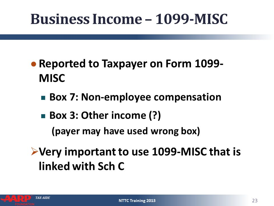 TAX-AIDE Business Income – 1099-MISC ● Reported to Taxpayer on Form 1099- MISC Box 7: Non-employee compensation Box 3: Other income (?) (payer may hav