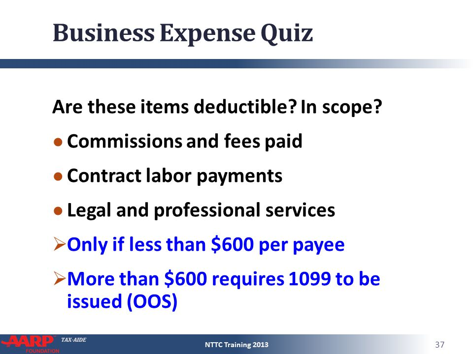 TAX-AIDE Business Expense Quiz Are these items deductible? In scope? ● Commissions and fees paid ● Contract labor payments ● Legal and professional se