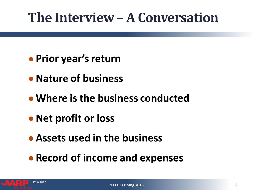 TAX-AIDE The Interview – A Conversation ● Prior year's return ● Nature of business ● Where is the business conducted ● Net profit or loss ● Assets use