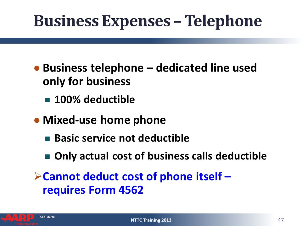 TAX-AIDE Business Expenses – Telephone ● Business telephone – dedicated line used only for business 100% deductible ● Mixed-use home phone Basic servi