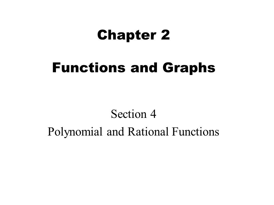 Chapter 2 Functions and Graphs Section 4 Polynomial and Rational Functions