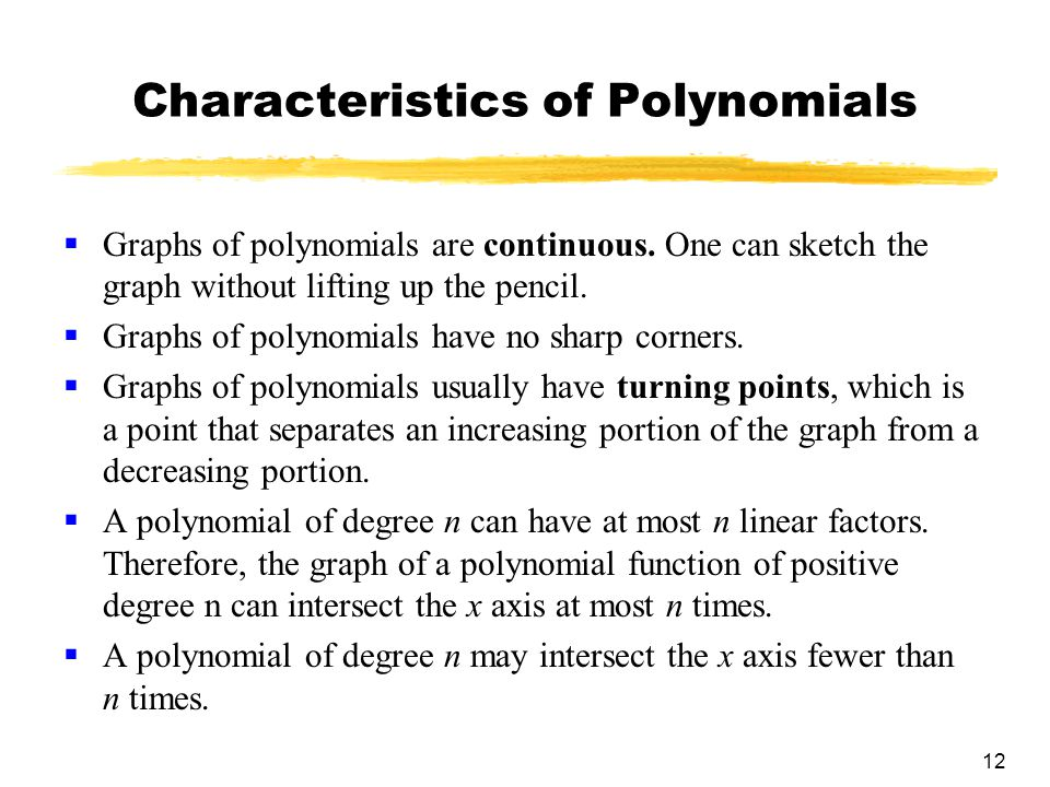 12 Characteristics of Polynomials  Graphs of polynomials are continuous.
