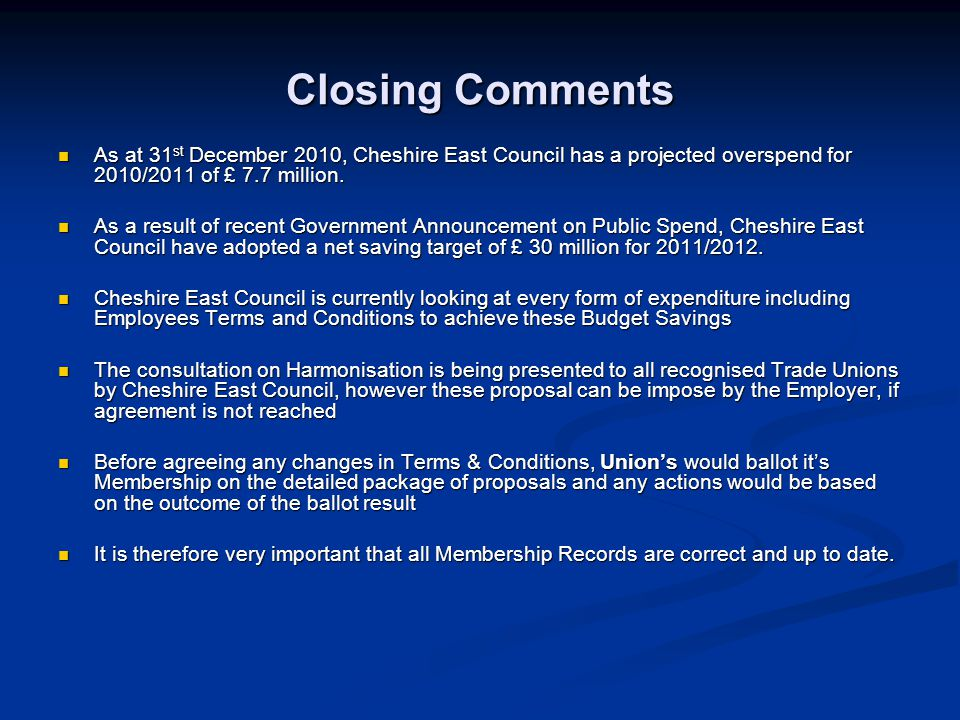 Closing Comments As at 31 st December 2010, Cheshire East Council has a projected overspend for 2010/2011 of £ 7.7 million.