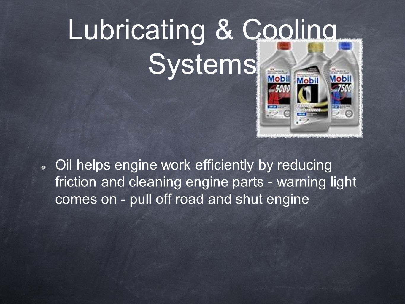 Lubricating & Cooling Systems Oil helps engine work efficiently by reducing friction and cleaning engine parts - warning light comes on - pull off roa