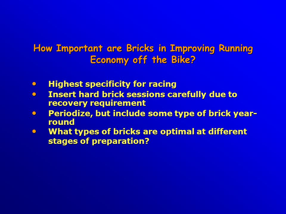 How Important are Bricks in Improving Running Economy off the Bike? Highest specificity for racing Highest specificity for racing Insert hard brick se