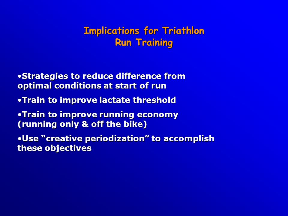 Reducing Differences from Optimal Conditions @ Run Start Excellent cycling fitness, to reduce relative demandExcellent cycling fitness, to reduce relative demand Strategic effort on bike (team-work, high cadence)Strategic effort on bike (team-work, high cadence) Controlled first km runControlled first km run Carbohydrate/fluid intakeCarbohydrate/fluid intake