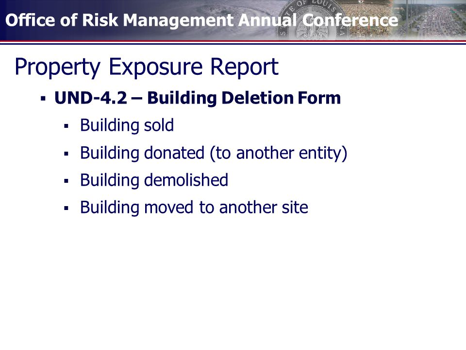 Property Exposure Report  UND-4.2 – Building Deletion Form  Building sold  Building donated (to another entity)  Building demolished  Building moved to another site
