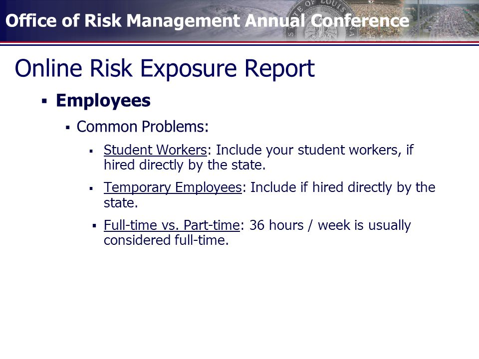 Office of Risk Management Annual Conference Online Risk Exposure Report  Employees  Common Problems:  Student Workers: Include your student workers, if hired directly by the state.
