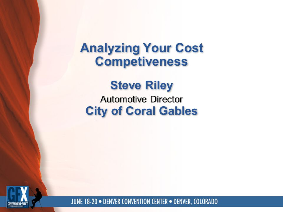 Analyzing Your Cost Competiveness Automotive Director Steve Riley City of Coral Gables Steve Riley City of Coral Gables
