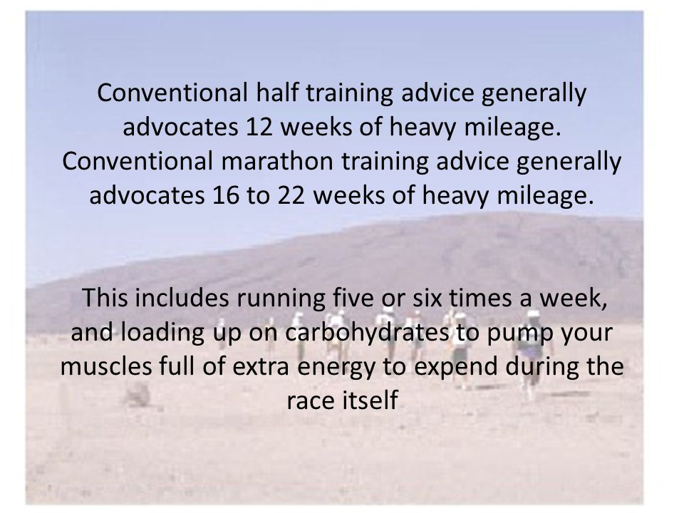Conventional half training advice generally advocates 12 weeks of heavy mileage.