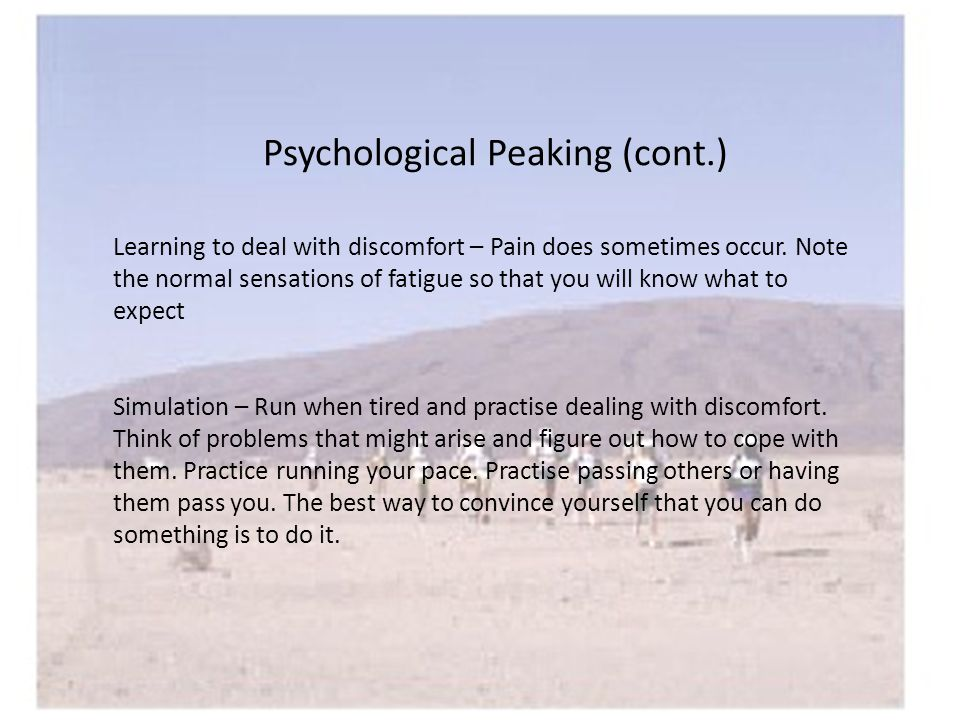 Psychological Peaking (cont.) Learning to deal with discomfort – Pain does sometimes occur.