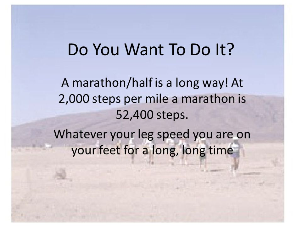 Do You Want To Do It. A marathon/half is a long way.
