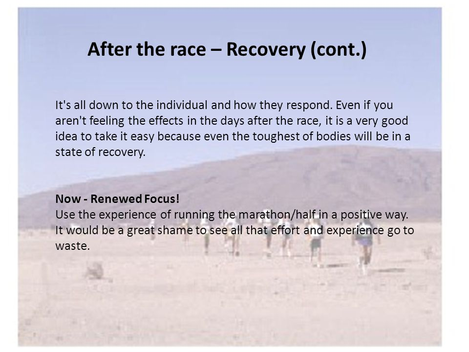 After the race – Recovery (cont.) It s all down to the individual and how they respond.