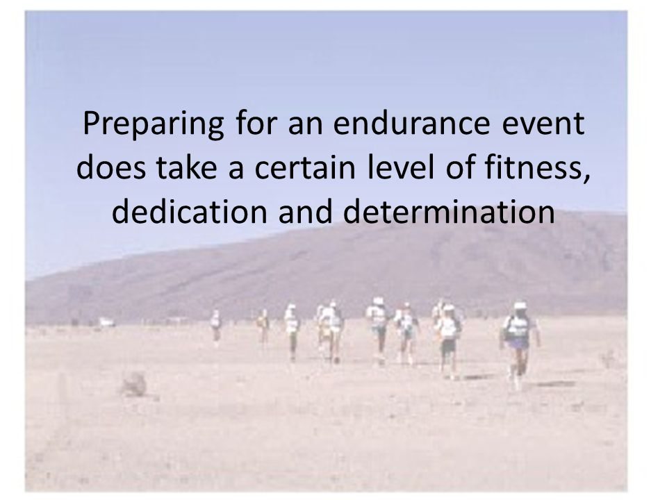 Preparing for an endurance event does take a certain level of fitness, dedication and determination
