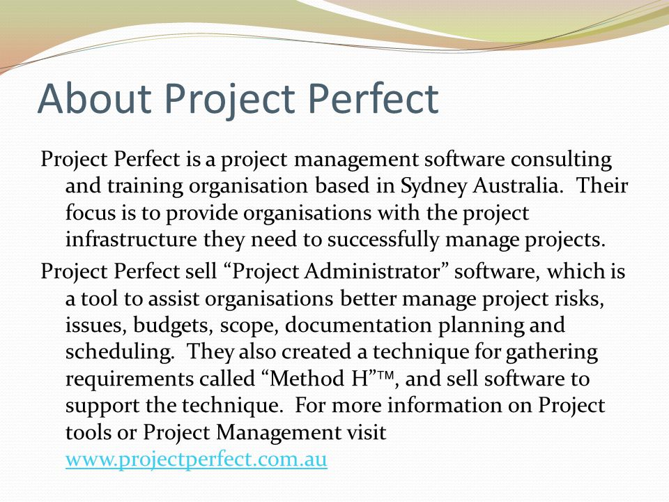 About Project Perfect Project Perfect is a project management software consulting and training organisation based in Sydney Australia.