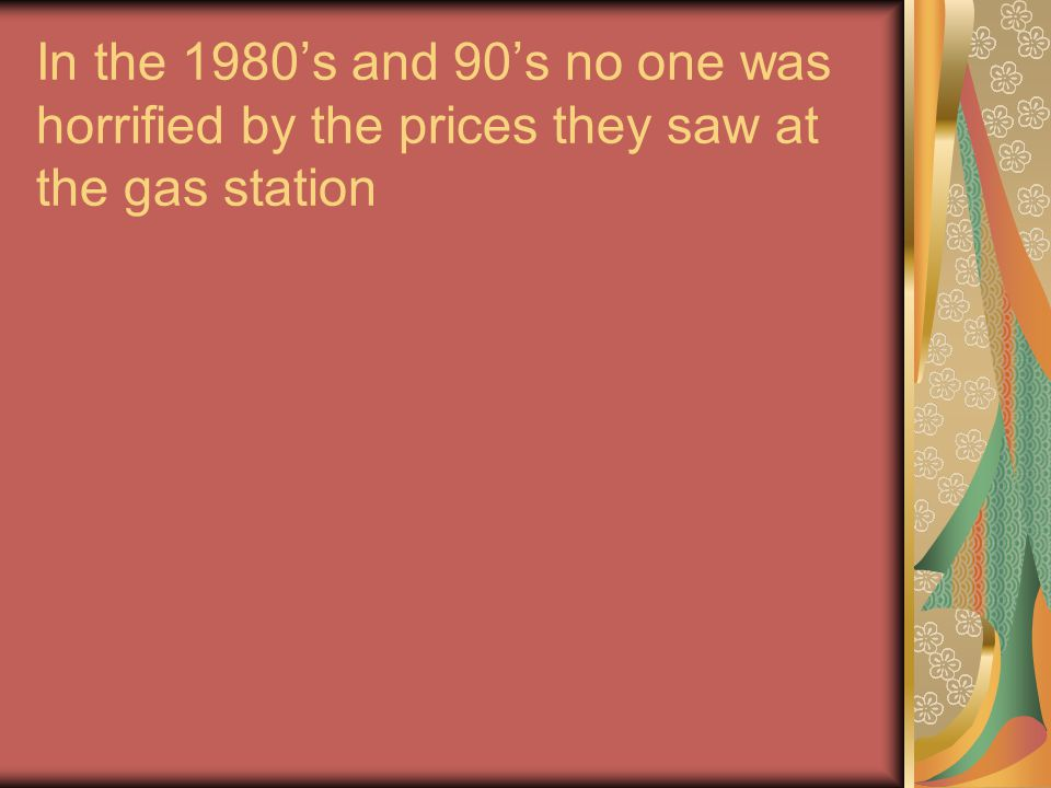 In the 1980's and 90's no one was horrified by the prices they saw at the gas station