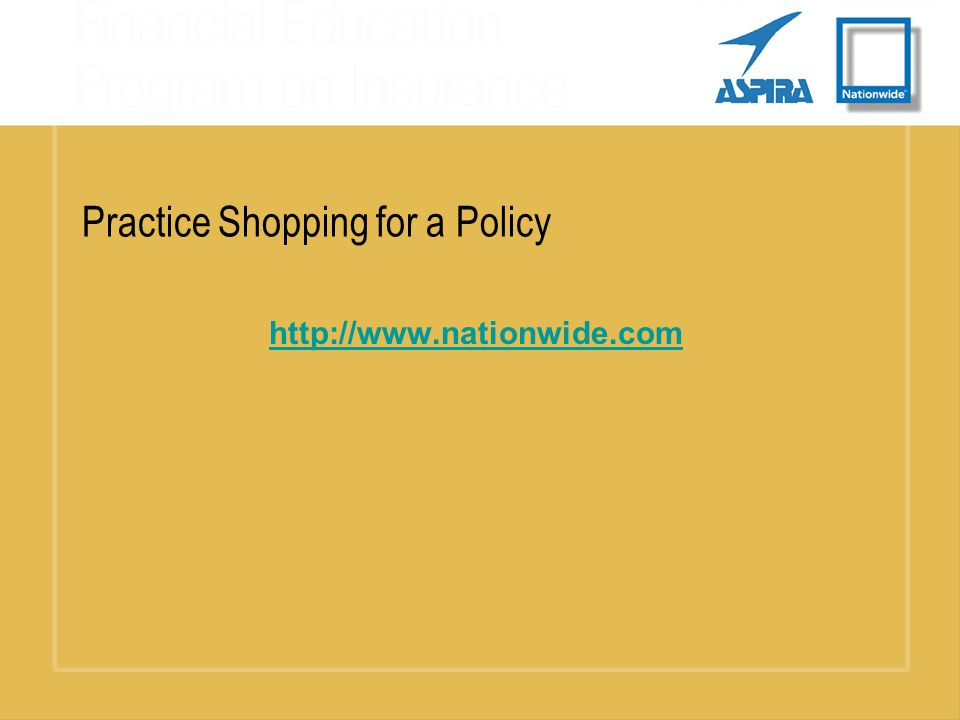 Practice Shopping for a Policy http://www.nationwide.com