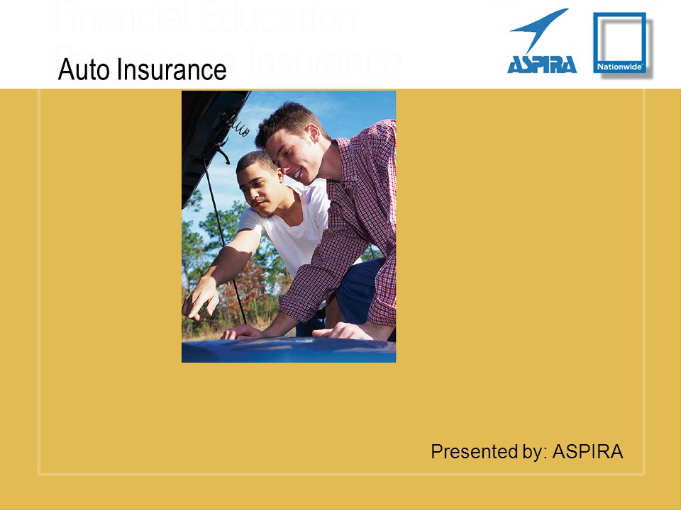 Auto Insurance Presented by: ASPIRA