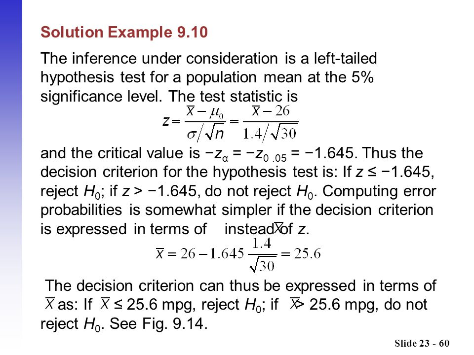 Slide 23 - 60 Solution Example 9.10 The inference under consideration is a left-tailed hypothesis test for a population mean at the 5% significance level.