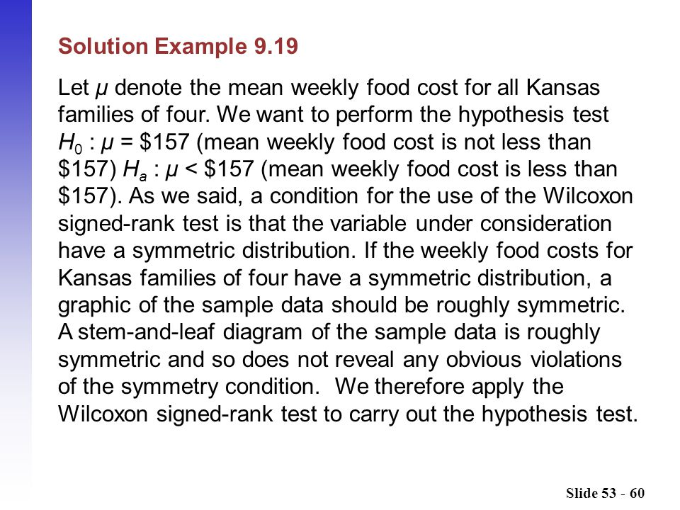 Slide 53 - 60 Solution Example 9.19 Let μ denote the mean weekly food cost for all Kansas families of four.