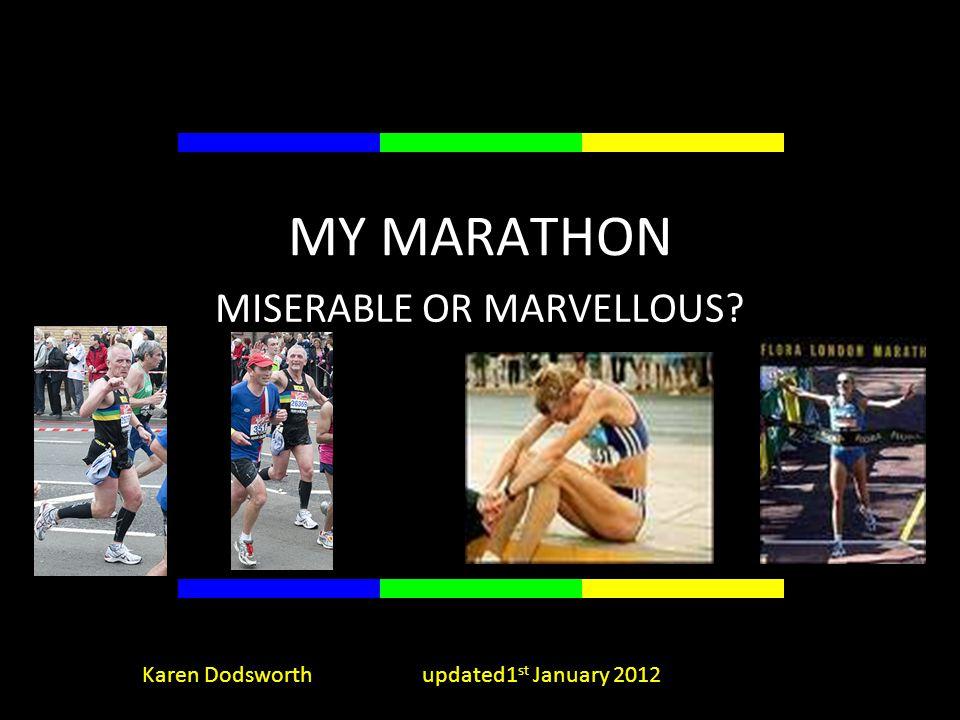 MY MARATHON MISERABLE OR MARVELLOUS Karen Dodsworth updated1 st January 2012