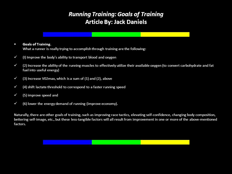 Running Training: Goals of Training Article By: Jack Daniels Goals of Training. What a runner is really trying to accomplish through training are the