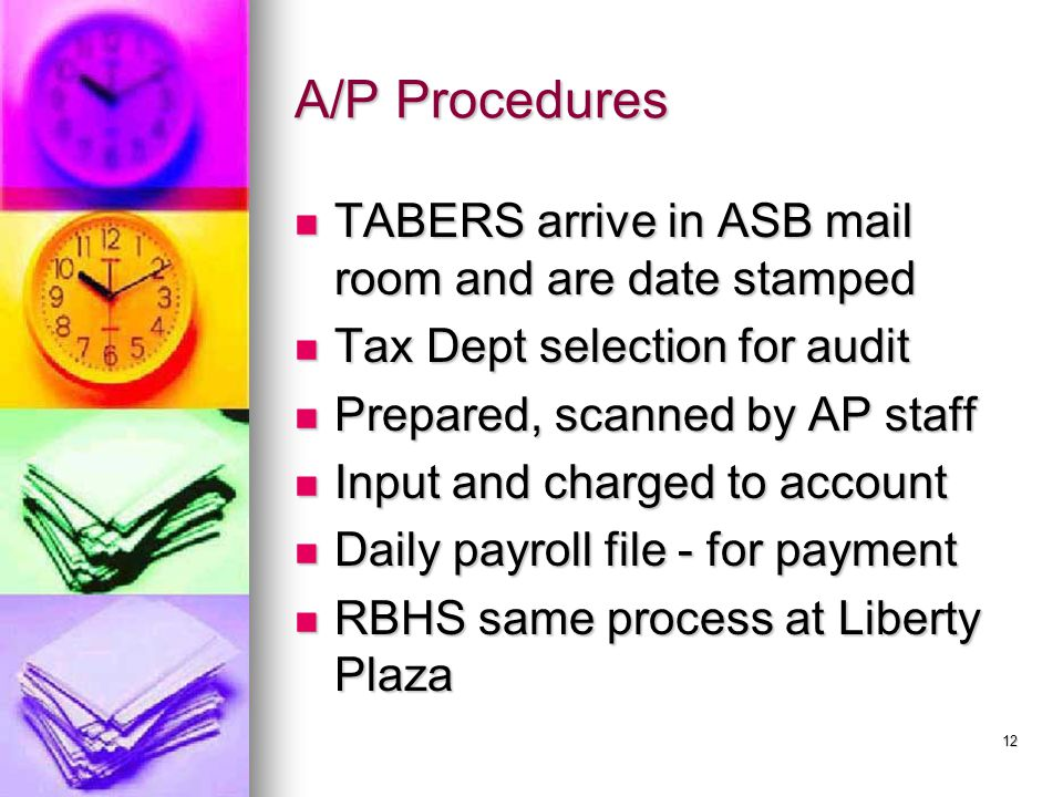 A/P Procedures TABERS arrive in ASB mail room and are date stamped TABERS arrive in ASB mail room and are date stamped Tax Dept selection for audit Ta
