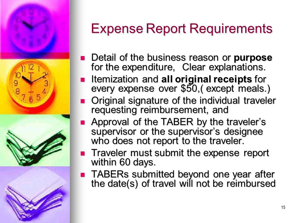 15 Expense Report Requirements Expense Report Requirements Detail of the business reason or purpose for the expenditure, Clear explanations. Detail of