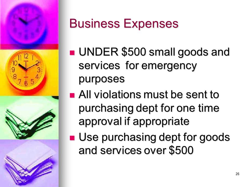 Business Expenses UNDER $500 small goods and services for emergency purposes UNDER $500 small goods and services for emergency purposes All violations