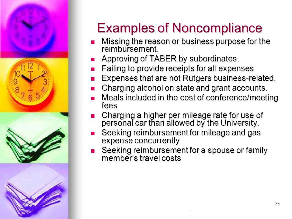 29 Examples of Noncompliance Examples of Noncompliance Missing the reason or business purpose for the reimbursement. Missing the reason or business pu