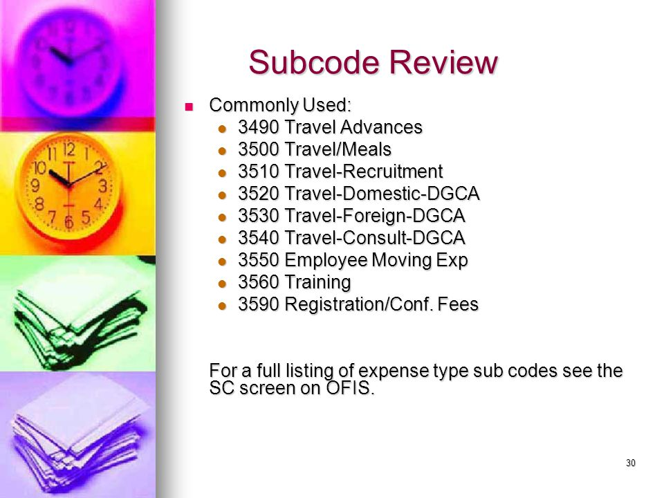 30 Subcode Review Subcode Review Commonly Used: Commonly Used: 3490 Travel Advances 3490 Travel Advances 3500 Travel/Meals 3500 Travel/Meals 3510 Trav