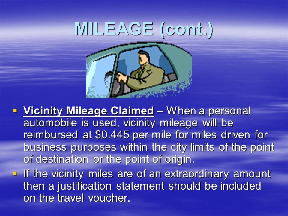 MILEAGE  Map Mileage Claimed – If a personal automobile is used, map mileage would be reimbursed at the rate of $0.445 per mile. Map mileage claimed