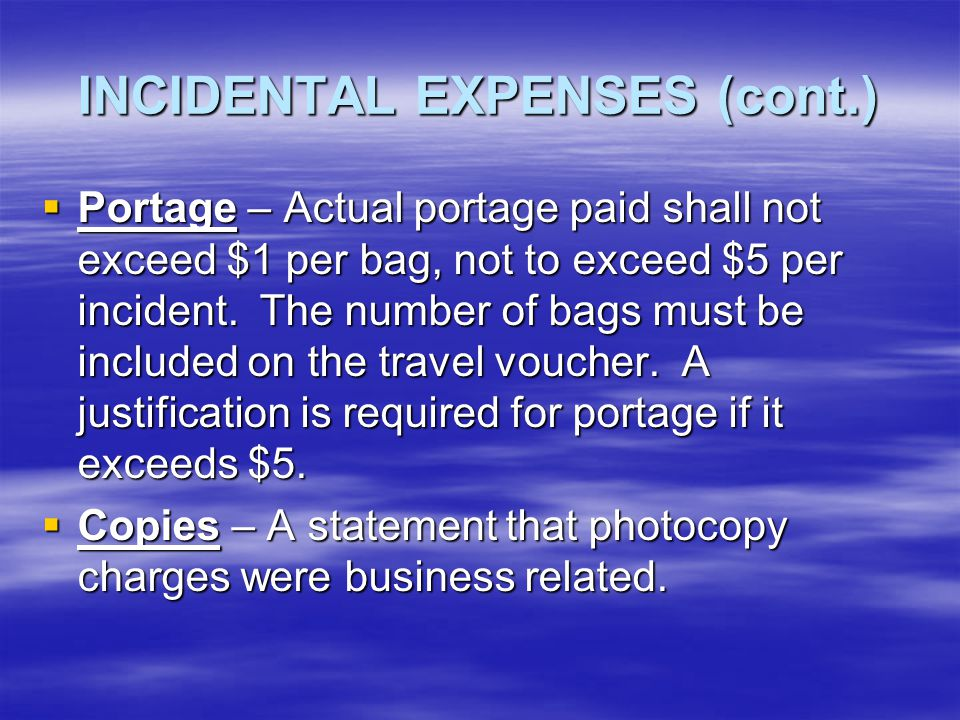 INCIDENTAL EXPENSES (cont.)  Registration Fees - A receipt or canceled check must be provided when the traveler pays the registration fee.