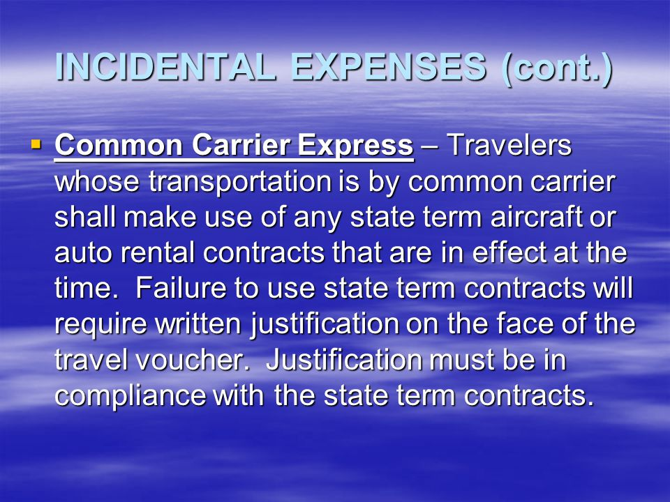 INCIDENTAL EXPENSES (cont.)  Portage – Actual portage paid shall not exceed $1 per bag, not to exceed $5 per incident.