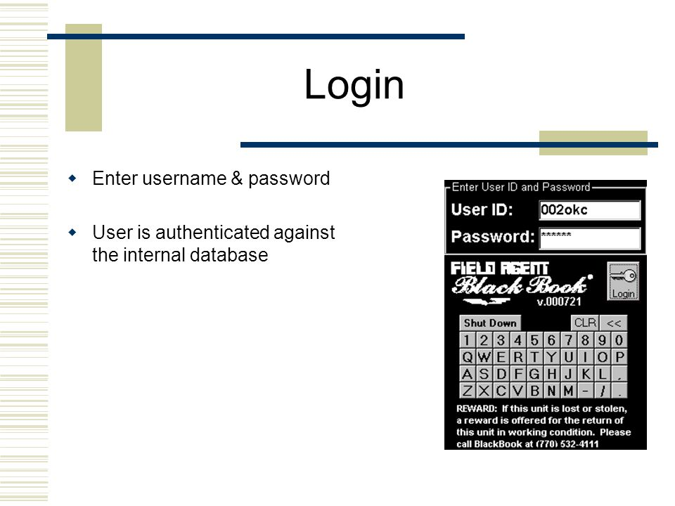 Login  Enter username & password  User is authenticated against the internal database