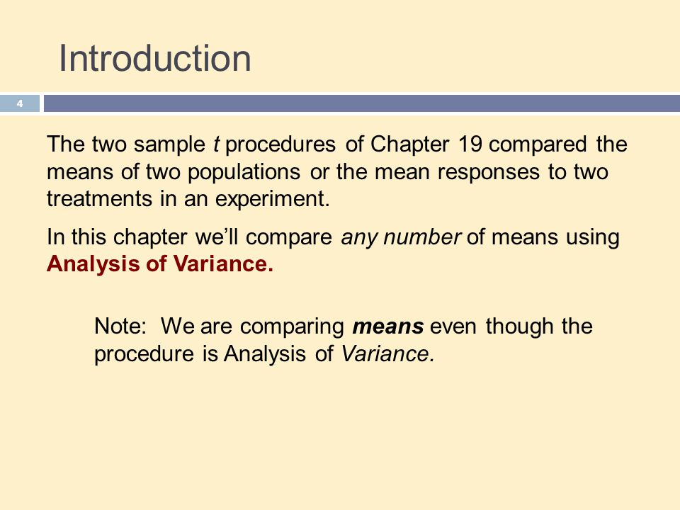 Introduction 4 The two sample t procedures of Chapter 19 compared the means of two populations or the mean responses to two treatments in an experiment.