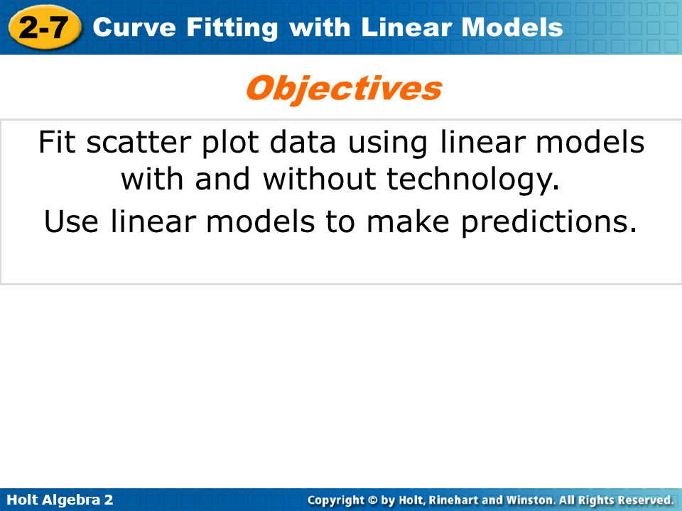 Holt Algebra 2 2-7 Curve Fitting with Linear Models b.