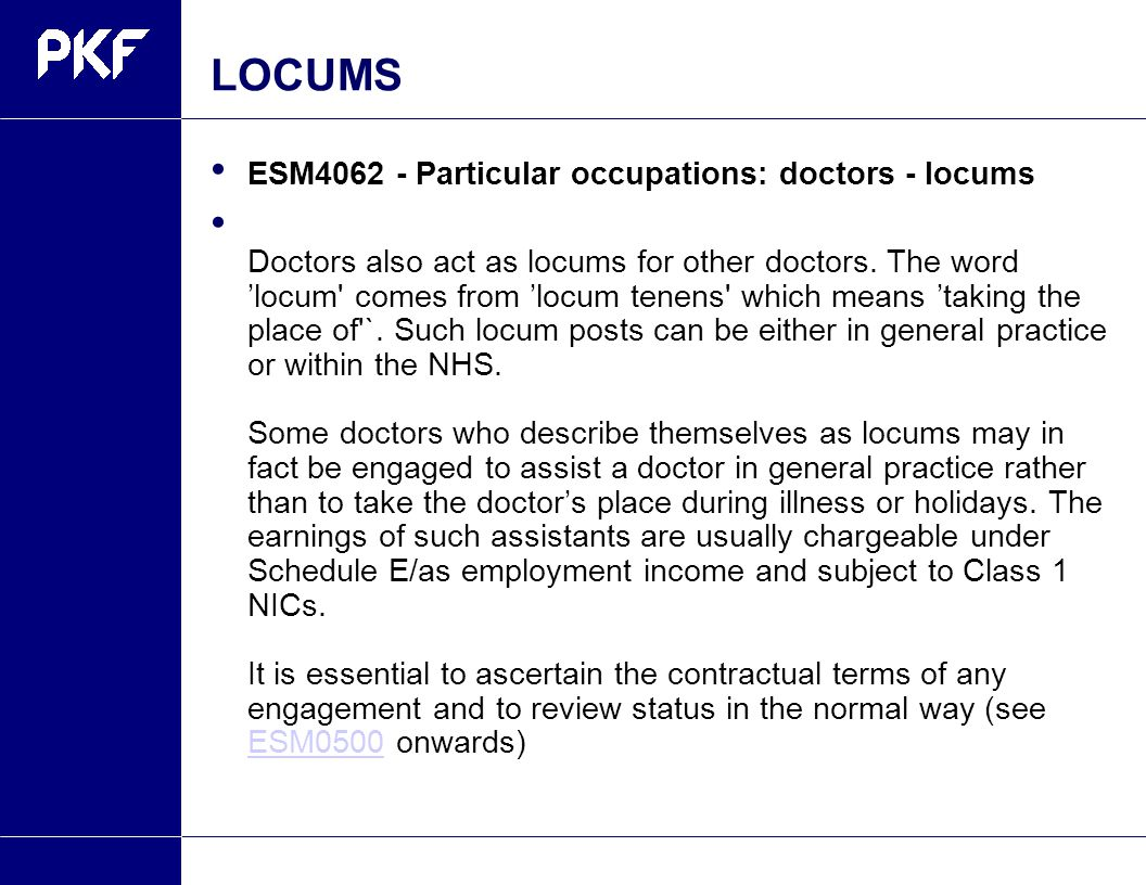 LOCUMS ESM4062 - Particular occupations: doctors - locums Doctors also act as locums for other doctors. The word 'locum' comes from 'locum tenens' whi