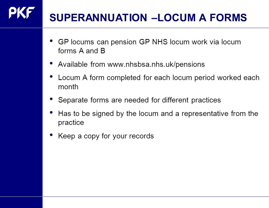 SUPERANNUATION –LOCUM A FORMS GP locums can pension GP NHS locum work via locum forms A and B Available from www.nhsbsa.nhs.uk/pensions Locum A form c
