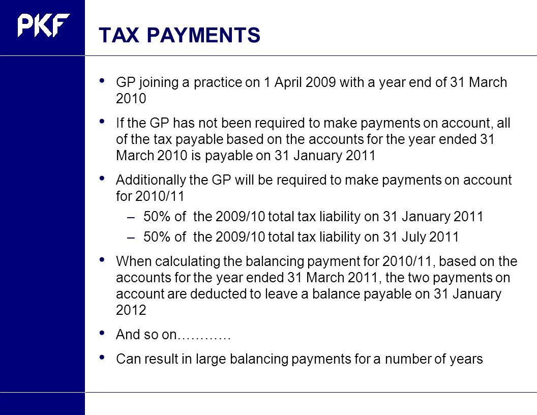 TAX PAYMENTS GP joining a practice on 1 April 2009 with a year end of 31 March 2010 If the GP has not been required to make payments on account, all o