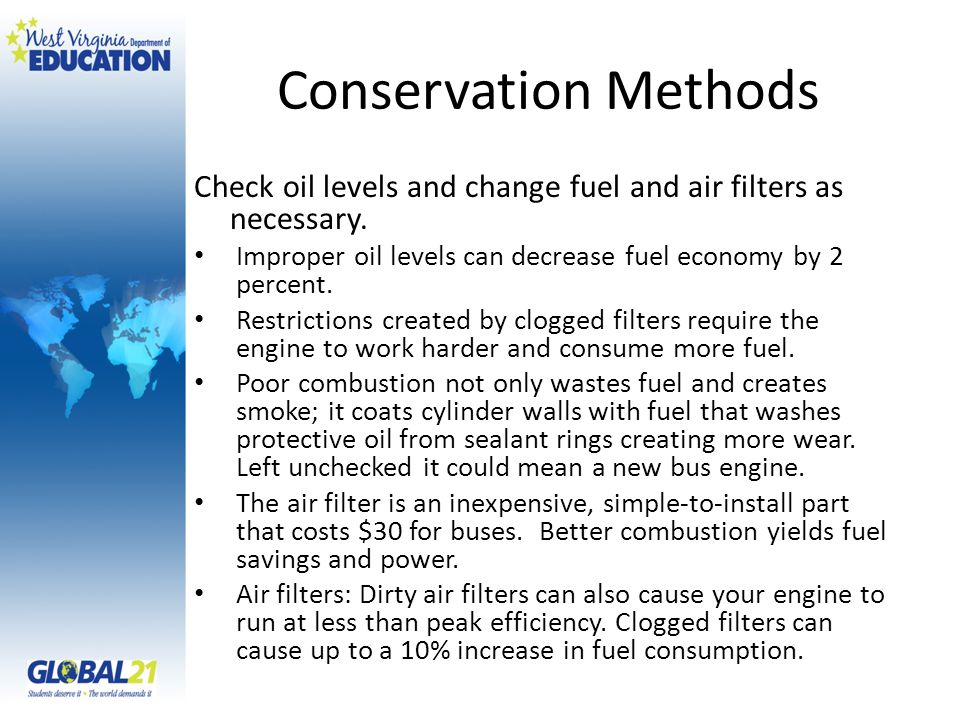 Conservation Methods Check oil levels and change fuel and air filters as necessary.