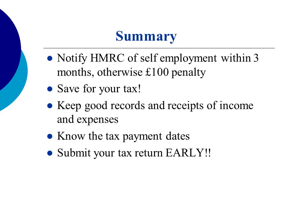 Summary ●Notify HMRC of self employment within 3 months, otherwise £100 penalty ●Save for your tax.