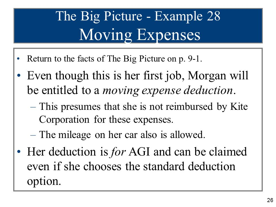 26 The Big Picture - Example 28 Moving Expenses Return to the facts of The Big Picture on p. 9-1. Even though this is her first job, Morgan will be en