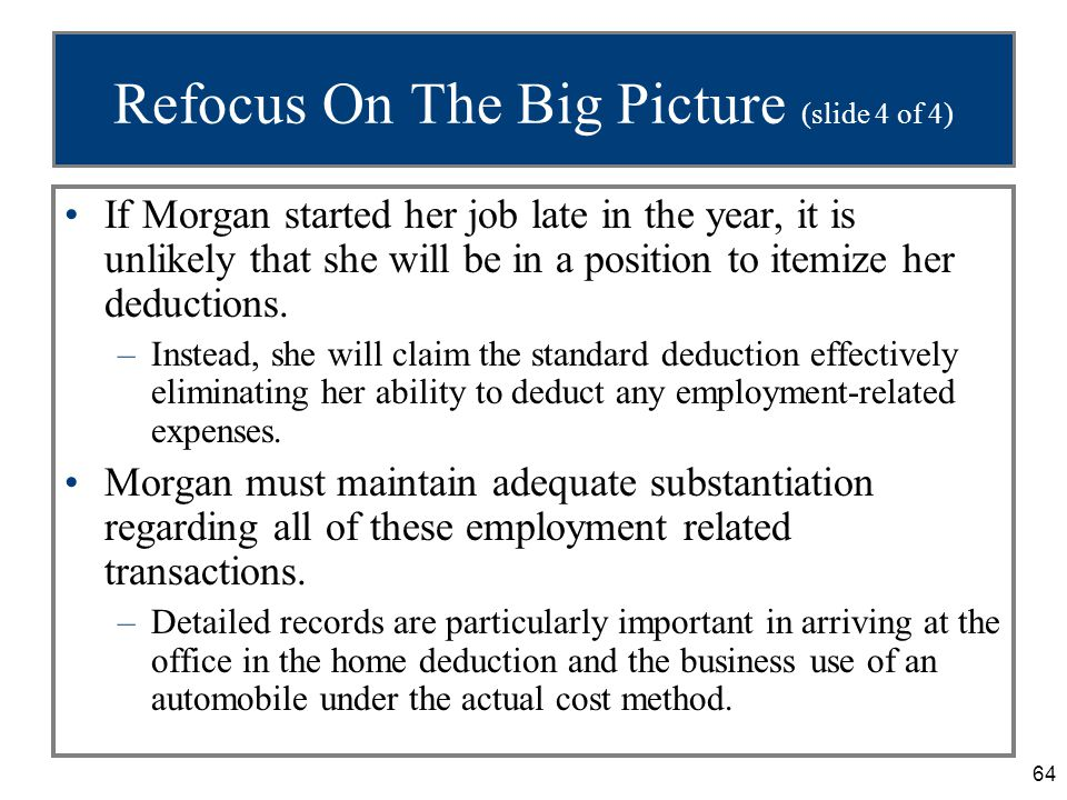64 Refocus On The Big Picture (slide 4 of 4) If Morgan started her job late in the year, it is unlikely that she will be in a position to itemize her deductions.