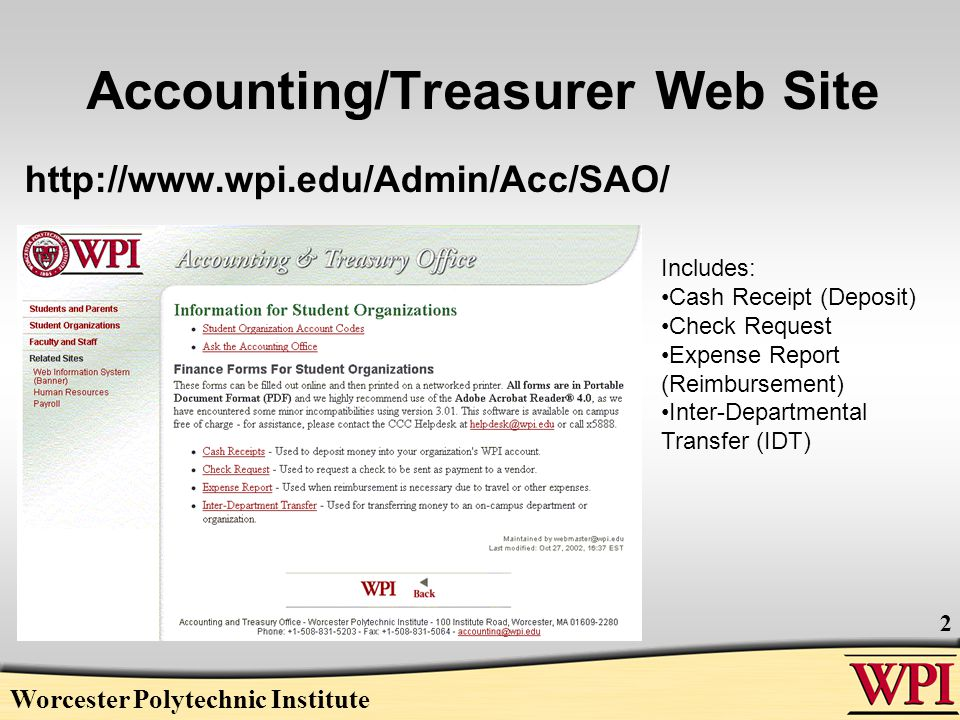 Worcester Polytechnic Institute 2 Accounting/Treasurer Web Site http://www.wpi.edu/Admin/Acc/SAO/ Includes: Cash Receipt (Deposit) Check Request Expense Report (Reimbursement) Inter-Departmental Transfer (IDT)